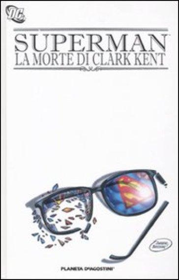 La morte di Clark Kent. Superman - Dan Jurgens |