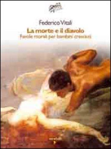 La morte e il diavolo. Favole morali per bambini cresciuti - Federico Vitali |