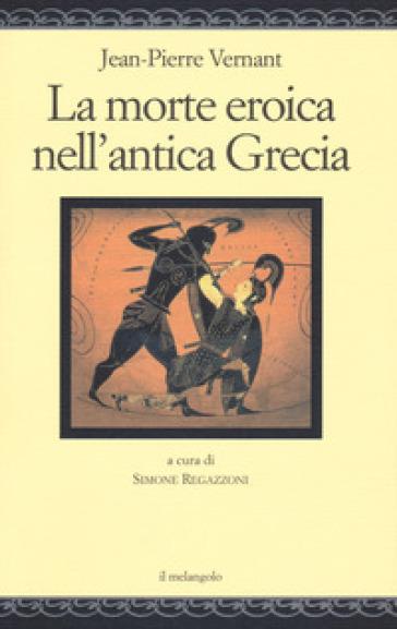 La morte eroica nell'antica Grecia - Jean-Pierre Vernant | Thecosgala.com