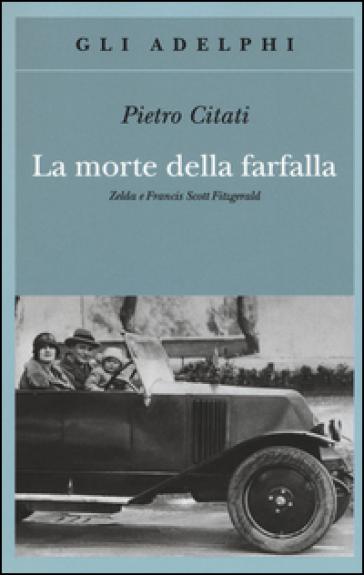 La morte della farfalla. Zelda e Francis Scott Fitzgerald - Pietro Citati  