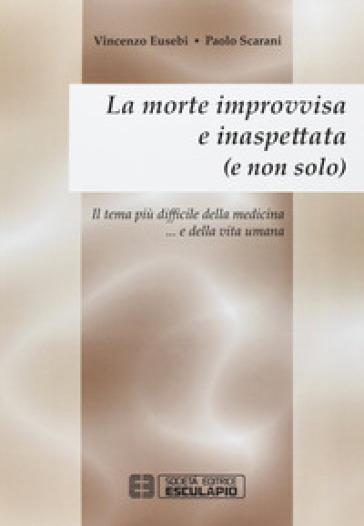 La morte improvvisa e inaspettata (e non solo). Il tema più difficile della medicina... e nella vita umana - Vincenzo Eusebio   Rochesterscifianimecon.com