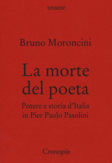 La morte del poeta. Potere e storia d'Italia in Pasolini - Bruno Moroncini | Thecosgala.com