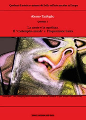 La morte e la sepoltura, il «contempus mundi» e l'Inquisizione santa. Quaderno. 3. - Alessio Tanfoglio |