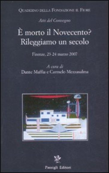 E morto il Novecento? Rileggiamo un secolo. Atti del convegno (Firenze, 23-24 marzo 2007) - D. Maffia |