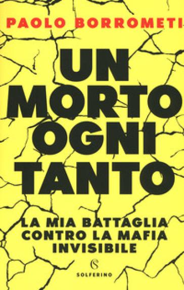 Un morto ogni tanto. La mia battaglia contro la mafia invisibile - Paolo Borrometi | Ericsfund.org