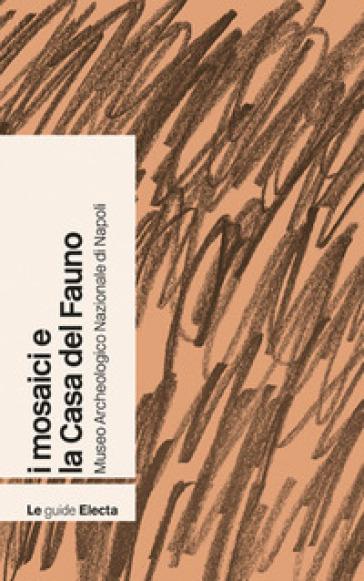 I mosaici e la Casa del Fauno. Museo archeologico nazionale di Napoli - Stefano De Caro | Thecosgala.com