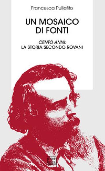 Un mosaico di fonti. Cento anni: la storia secondo Rovani - Francesca Puliafito | Rochesterscifianimecon.com