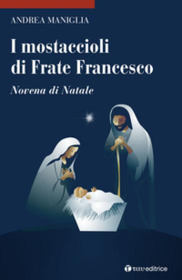 I mostaccioli di frate Francesco. Novena di Natale - Andrea Maniglia pdf epub