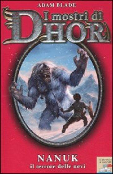 I mostri di Dhor. 5.Nanuk, il terrore delle nevi - Adam Blade   Rochesterscifianimecon.com