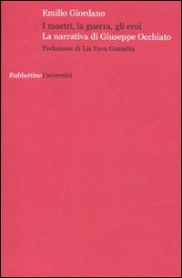 I mostri, la guerra, gli eroi. La narrativa di Giuseppe Occhiato - Emilio Giordano |
