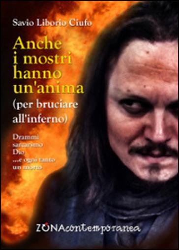 Anche i mostri hanno un'anima (per bruciare all'inferno) - Savio L. Ciufo  