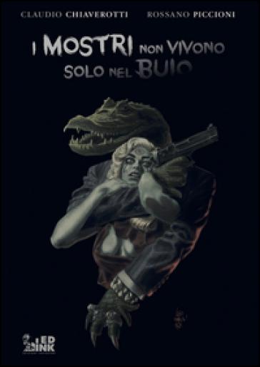 I mostri non vivono solo nel buio - Claudio Chiaverotti   Thecosgala.com
