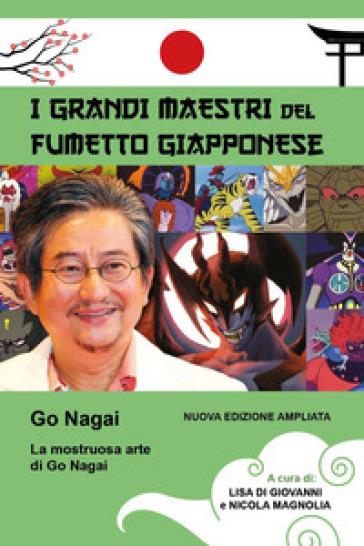 La mostruosa arte di Go Nagai. Ediz. illustrata - L. Di Giovanni  