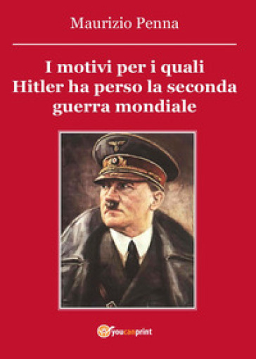I motivi per i quali Hitler ha perso la seconda guerra mondiale - Maurizio Penna   Jonathanterrington.com