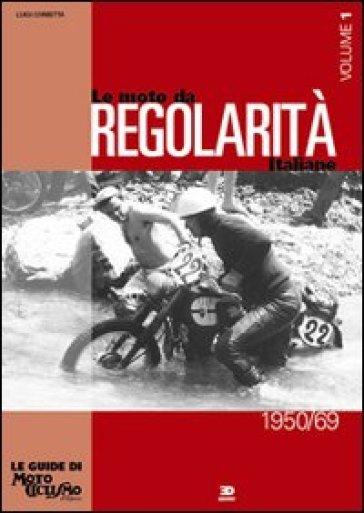 Le moto da regolarità italiane. 1.Dal 1950 al 1969 - Luigi Corbetta | Rochesterscifianimecon.com