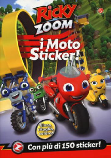 I moto sticker. Ricky Zoom. Con adesivi. Ediz. a colori