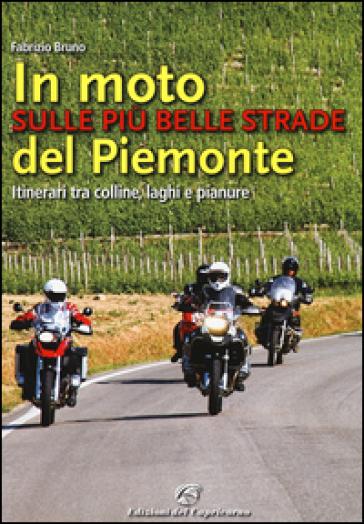 In moto sulle più belle strade del Piemonte. Itinerari tra colline, laghi e pianure - Fabrizio Bruno | Thecosgala.com