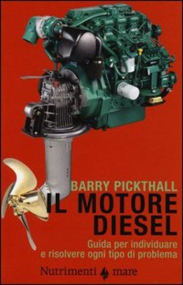 Il motore diesel. Guida per individuare e risolvere ogni tipo di problema - Barry Pickthall | Rochesterscifianimecon.com