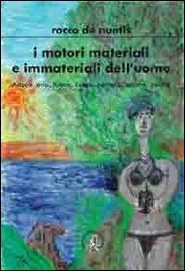 I motori materiali e immateriali. Acqua, aria, fuoco, cuore, cervello, anima, psiche - Rocco De Nuntis pdf epub