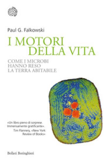 I motori della vita. Come i microbi hanno reso la terra abitabile - Paul G. Falkowski |