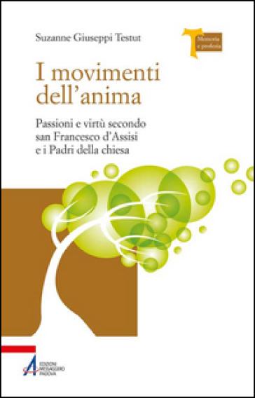 I movimenti dell'anima. Passioni e virtù secondo san Francesco d'Assisi e i padri della Chiesa - Suzanne Giuseppi Testut |