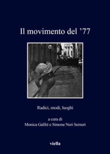 Il movimento del '77. Radici, snodi, luoghi - M. Galfré | Kritjur.org