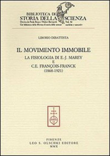 Il movimento immobile. La fisiologia di E.-J. Marey e C. E. François-Franck (1868-1921) - Liborio Dibattista | Rochesterscifianimecon.com