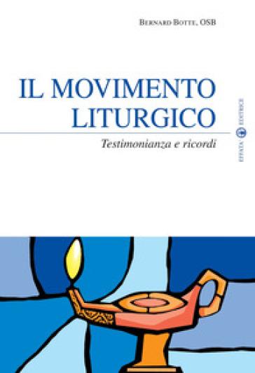 Il movimento liturgico. Testimonianze e ricordi - Bernard Botte  