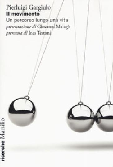 Il movimento. Un percorso lungo una vita - Pierluigi Gargiulo | Thecosgala.com