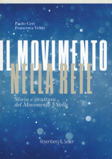 Il movimento nella rete. Storia e struttura del Movimento 5 Stelle - Paolo Ceri | Rochesterscifianimecon.com