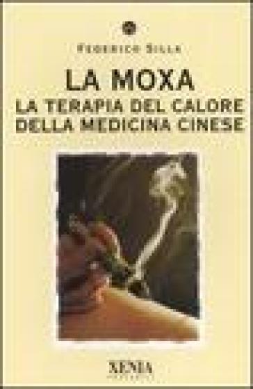 La moxa. La terapia del calore della medicina cinese - Federico Silla   Rochesterscifianimecon.com