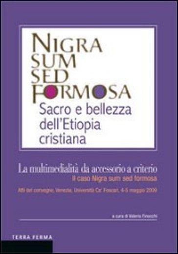 La multimedialità da accessorio a criterio. Il caso Nigra sum sed formosa. Atti del convegno (Venezia, 4-5 maggio 2009) - V. Finocchi |