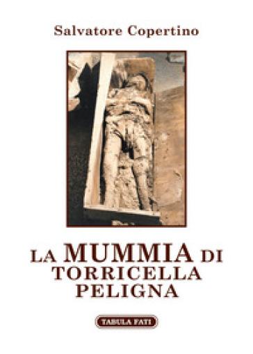 La mummia di Torricella Peligna - Salvatore Copertino |