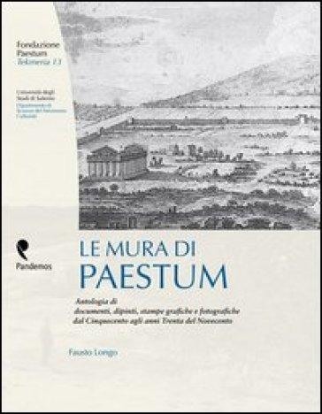 Le mura di Paestum. Antologia di testi, dipinti, stampe grafiche e fotografiche dal Cinquecento agli anni Trenta del Novecento - Fausto Longo |