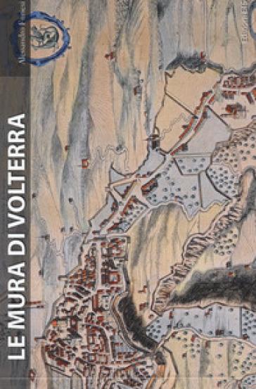 Le mura di Volterra. Ediz. illustrata - Alessandro Furiesi   Rochesterscifianimecon.com