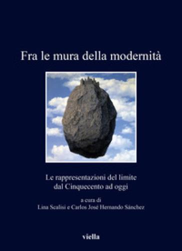 Fra le mura della modernità. Le rappresentazioni del limite dal Cinquecento ad oggi - L. Scalisi | Kritjur.org