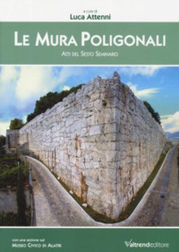 Le mura poligonali. Atti del sesto seminario - L. Attenni |
