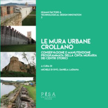 Le mura urbane crollano. Conservazione e manutenzione programmata della cinta muraria dei centri storici - M. Di Sivo |