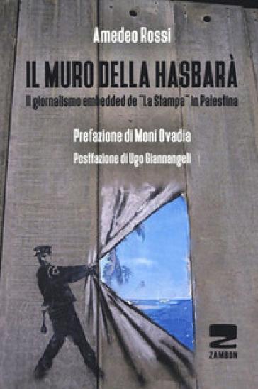 Il muro della Hasbarà. Il giornalismo embedded de «La Stampa» in Palestina - Amedeo Rossi |