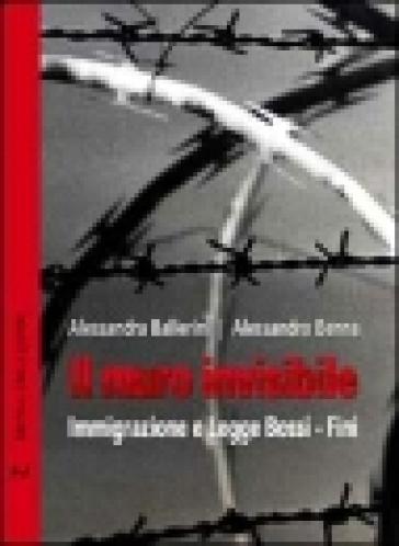 Il muro invisibile. Immigrazione e Legge Bossi-Fini - Alessandra Ballerini | Jonathanterrington.com