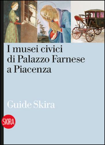 I musei civici di Palazzo Farnese a Piacenza - A. Gigli  
