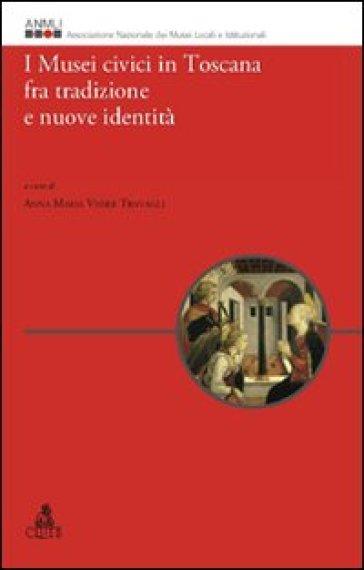 I musei civici in Toscana fra tradizione e nuove identità - Anna M. Visser Travagli   Jonathanterrington.com