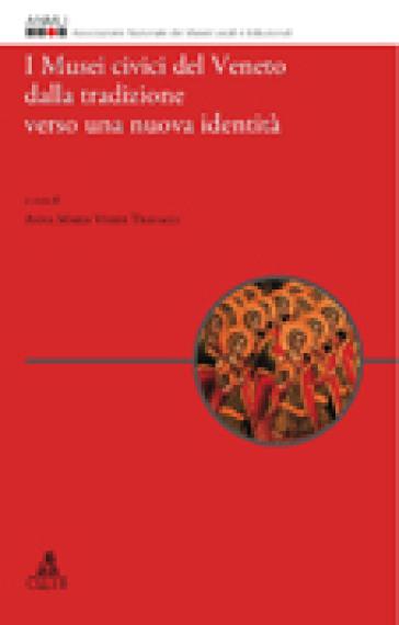 I musei civici del Veneto dalla tradizione verso una nuova identità - Anna M. Visser Travagli |