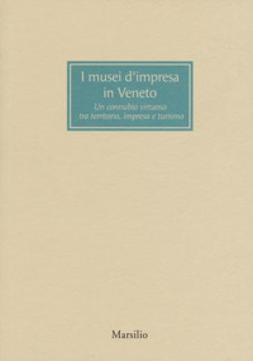 I musei d'impresa in Veneto. Un connubio virtuoso tra territorio, impresa e turismo - D. Girardi | Rochesterscifianimecon.com