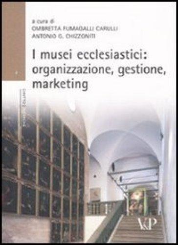 I musei ecclesiastici: organizzazione, gestione e marketing. Con CD-ROM - A. G. Chizzoniti |
