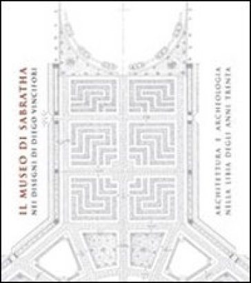 Il museo di Sabratha nei disegni di Diego Vincifiori. Architettura e archeologia nella Libia degli anni Trenta - L. Musso  