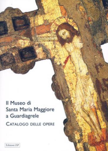 Il museo di Santa Maria Maggiore a Guardiagrele. Catalogo delle opere - Claudia D'Alberto | Rochesterscifianimecon.com