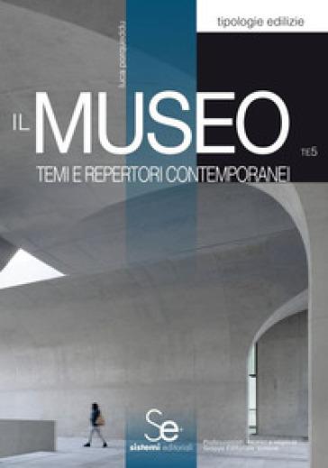 Il museo. Temi e repertori contemporanei - Luca Porqueddu |