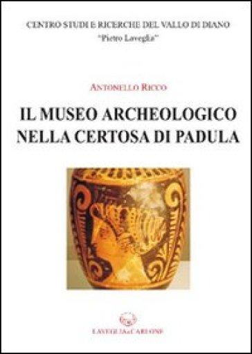 Il museo archeologico nella Certosa di Padula - Antonello Ricco |