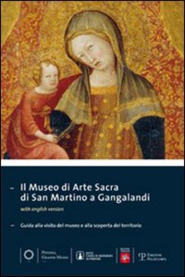 Il museo di arte sacra di San Martino a Gangalandi. Guida alla visita del museo e alla scoperta del territorio - M. P. Zaccheddu |